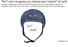 """The """"I can't recognize you without your helmet"""" ID card. Also works for kayakers, snowboarders, mtb'ers, and other sports with helmets. from You Picked a Fine Time to Leave Me Loose Wheel"""