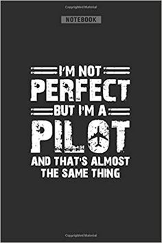 I'm Not Perfect But I'm a Pilot And That's Almost The Same thing: Pilots Gift Notebook, Funny Pilot Gift Ideas, Pilot Dad, Journal For Airplane Lovers, Aviation Gifts 120 Lined Pages