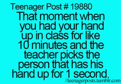 And then you proceed to think the teacher hates you. To me its rude when teachers do this-.-