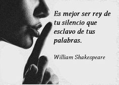 """""""Better to be king of your silence than slave of your words"""" -William Shakespeare"""