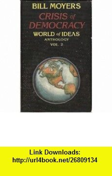 Crisis of Democracy (World of Ideas) (9781561761463) Bill D. Moyers , ISBN-10: 156176146X  , ISBN-13: 978-1561761463 ,  , tutorials , pdf , ebook , torrent , downloads , rapidshare , filesonic , hotfile , megaupload , fileserve