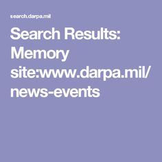 Search Results: Memory site:www.darpa.mil/news-events