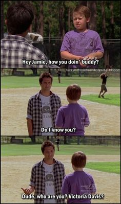 Jamie: Do I know you?  Chase: Dude, who are you? Victoria Davis?  OTH - Chase is great <3