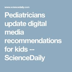 Pediatricians update digital media recommendations for kids -- ScienceDaily