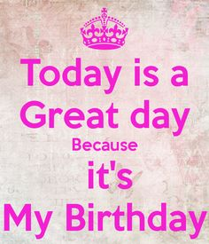 'Today is a Great day Because  it's My Birthday' Poster