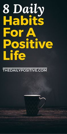 8 Daily Habits For A Positive Life - The Daily Positive