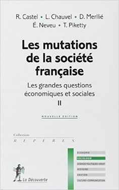 LES MUTATIONS DE LA SOCIÉTÉ FRANÇAISE. Analyse de la mobilité à l'intérieur de la société française, de la dynamique de la stratification sociale, de l'action collective et des conflits sociaux, de la question des inégalités, et de la crise de la cohésion sociale. Cote : 7-11 CAS