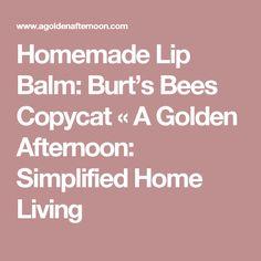 Homemade Lip Balm: Burt's Bees Copycat « A Golden Afternoon: Simplified Home Living
