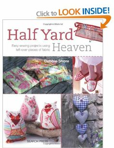Encore -- Half yard heaven : easy sewing projects using left-over pieces of fabric / Debbie Shore Book Crafts, Hobbies And Crafts, Arts And Crafts, Craft Books, Easy Sewing Projects, Sewing Hacks, Sewing Crafts, Sewing Tips, Debbie Shore