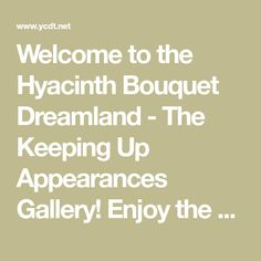 Welcome to the Hyacinth Bouquet Dreamland - The Keeping Up Appearances Gallery! Enjoy the pictures from the famous BBC comedy and the memories will come back. British Comedy Series, Hyacinth Bouquet, English Comedy, Keeping Up Appearances, Does Anyone Know, Keep Up, Comebacks, Bbc, Memories