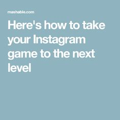 Here's how to take your Instagram game to the next level