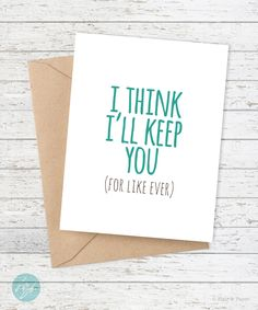 Boyfriend Card - Funny Boyfriend Card - Girlfriend - Funny Card - Snarky Card - I think I'll keep you (for like ever) by FlairandPaper on Etsy