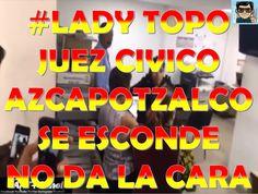 #LadyTopo La Juez Cívico se esconde Azcapotzalco 2 el Colmo de la justicia