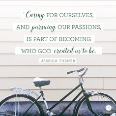 """When I include my own passions in my day, I feel closer to God because I'm proactively pursuing all that He's made me to be. God didn't just make me a mother, a wife, a friend — God made me Jessica, a uniquely designed individual with a creative set of passions all my own."""" - Jessica Turner 