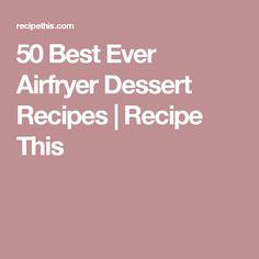 50 Best Ever Airfryer Dessert Recipes | Recipe This