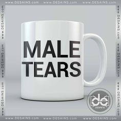 Buy Coffee Mug Male Tears – Custom Mugs Funny Quote