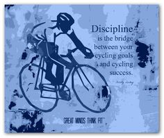 """Discipline is the bridge between your cycling goals and cycling success."" ~ Felicity Luckey"