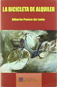 """Portada de la novela de Alberto Ponce de León, """"La Bicicleta de Alquiler"""". La novela que le invitamos a leer, viene a representar una historiografía de una sociedad que se corrompe por la presencia de la droga, el narcotráfico -com una salida a la miseria-, y los conflictos que ello acarrea de dependencia, poder, corruoción, en una ciudad -Juárez-, previa a la venida del presidente Calderón. http://www.librosquadrivium.es/editorialquadrivium/4565910/la-bicicleta-de-alquiler.html"""