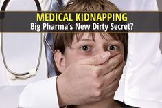 Medical Kidnapping - Big Pharma's New Dirty Secret? --This is terrifying and heartbreaking--