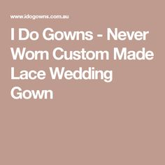 I Do Gowns - Never Worn Custom Made Lace Wedding Gown