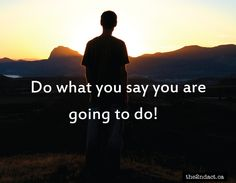 Do what you say...