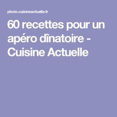 60 recettes pour un apéro dînatoire - Cuisine Actuelle