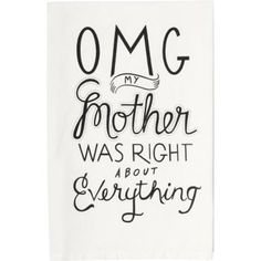 Share a laugh with Mom and let her know she was right after all, with this playful tea towel. Graphic typography is printed on a 100% cotton, machine washable tea towel.<br><br>Size - 28 x 28