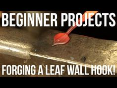 Beginner Projects: Forging a Leaf Wall Hook - YouTube