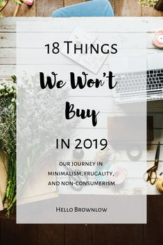18 Things We Won't Buy in 2019 Look at the year of simple, frugal living in a minimalist home. Minimal Living, Simple Living, Clean Living, Minimalist Lifestyle, Minimalist Home, Saving Ideas, Money Saving Tips, Money Savers, Money Tips