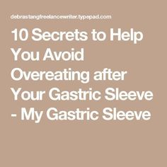 10 Secrets to Help You Avoid Overeating after Your Gastric Sleeve - My Gastric Sleeve