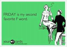 Friday Is My Second Favorite F Word. :) Fudgenuts Being The First Of Course. Hehe!