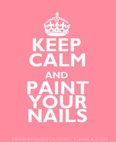 keep calm and paint your nails
