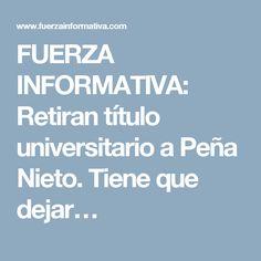 FUERZA INFORMATIVA: Retiran título universitario a Peña Nieto. Tiene que dejar…
