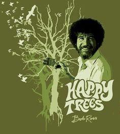 I love Bob Ross.  I want this T-shirt.