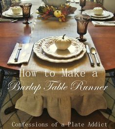 CONFESSIONS OF A PLATE ADDICT How to Make a Ruffled Burlap Table Runner; Hosting Thanksgiving for the first time in 4 years and thinking about changing it up a bit.  Feeling crafty!
