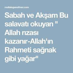 """Sabah ve Akşam Bu salavatı okuyan """" Allah rızası kazanır-Allah'ın Rahmeti sağnak gibi yağar"""""""