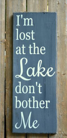 Personalized Lake Décor Sign ~ Hand Painted ~ I'm Lost At The Lake Don't Bother Me ~Signs are MADE TO ORDER and production begins AFTER order is placed. Please
