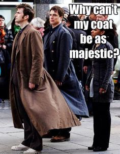 Because only the doctor can have the majesticness!!! Doctor who