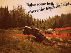 Raise some hell where the blacktop ends