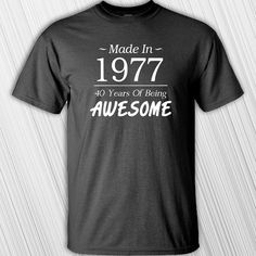Made In 1977 40 Years Of Being Awesome T-shirt by MilwaukeeApparel