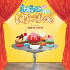 Children Are Like Cupcakes, 2nd edition by Ansaba Gavor http://www.amazon.com/dp/0983313431/ref=cm_sw_r_pi_dp_GTb4tb1GDCEMDBCT