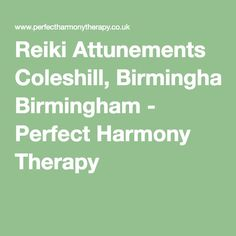 Reiki Attunements Coleshill, Birmingham - Perfect Harmony Therapy Holistic Treatment, Birmingham, Reiki, Therapy, Healing, Peace, Sobriety, World