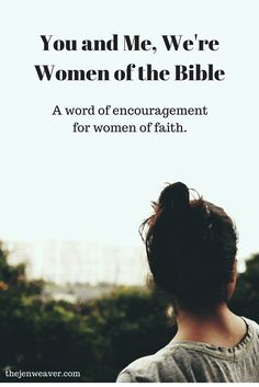 You and Me, We're Women of the Bible. With all my failures, I never would have thought!
