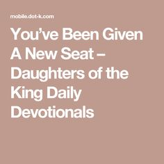 You've Been Given A New Seat – Daughters of the King Daily Devotionals