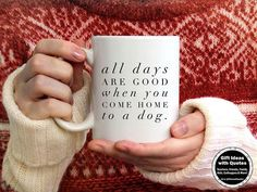 Come Home to a Dog Quote, Gift for Dog Lover, Dog Quote on Coffee Cup Mug