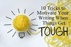10 Tricks to Motivate Your Writing When Things Get Tough