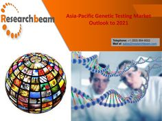 Asia pacific genetic testing market outlook to 2021  Asia-Pacific Genetic Testing Market Outlook to 2021, provides key market data on the Asia-Pacific Genetic Testing market.   Enquiry For Report@ http://www.researchbeam.com/asia-pacific-genetic-testing-outlook-to-2021-market/enquire-about-report