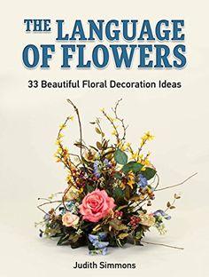 The Language Of Flowers: 33 Beautiful Floral Decoration I... https://www.amazon.com/dp/B01HQLXILI/ref=cm_sw_r_pi_dp_v1RDxb5G5TFS1