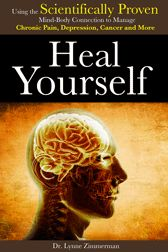 Heal Yourself  Using the Scientifically Proven Mind-Body Connection to Manage Chronic Pain, Depression, Cancer and More