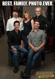 Mythbusters. I must go to my family of bad ass scientists. I want to meet them sooo bad!